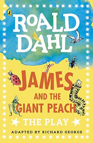 James and the Giant Peach: The Play: Roald Dahl