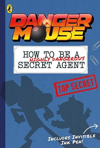 9780141374604: Danger Mouse: How to be a (Highly Dangerous) Secret Agent: Includes Invisible Ink Pen