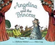 Angelina and the Princess: Holabird , Katharine