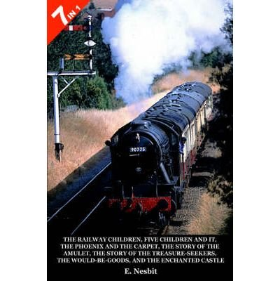 9780141381855: [(The Railway Children: WITH Five Children and It AND the Phoenix and the Carpet AND the Story of the Amulet AND the Story of the Treasure-seekers AND the Would-be-goods AND the Enchanted Castle )] [Author: E. Nesbit] [Dec-2004]