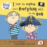 9780141384009: Charlie and Lola: I can do anything that's everything all on my own