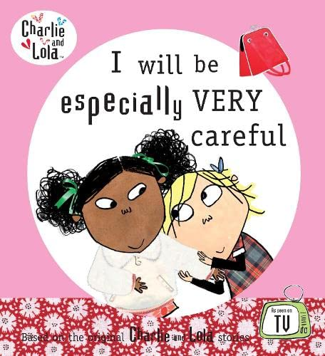 9780141384023: Charlie and Lola: I Will Be Especially Very Careful