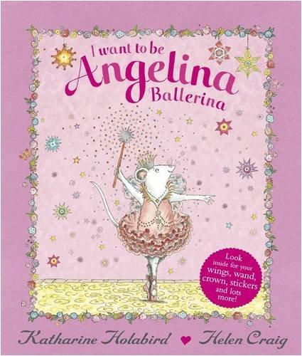 I Want to Be Angelina Ballerina: Holabird, Katharine