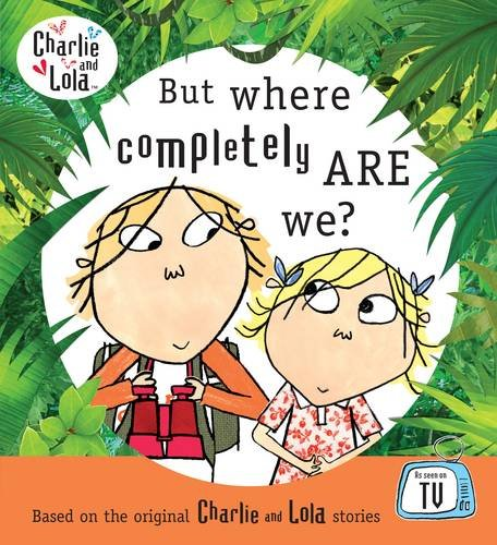 9780141384771: Charlie and Lola: But Where Completely Are We?