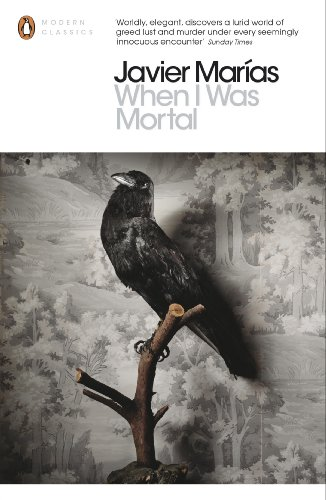 When I Was Mortal (Penguin Modern Classics): MarÃas, Javier