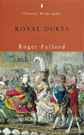 9780141390024: Royal Dukes (Penguin Classic Biography)
