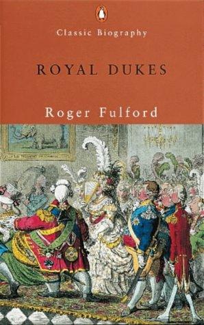 9780141390024: Royal Dukes (Penguin Classic Biography)