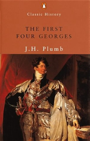 The First Four Georges (Penguin Classic History): Plumb, John Harold