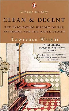 Clean And Decent: The Fascinating History of the Bathroom And Wc (Penguin Classic History)