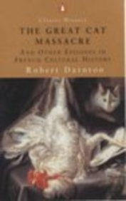 darnton great cat massacre The great cat massacre has 1,875 ratings and 116 reviews darnton aimed this book at both the popular and academic markets, according to his intro.
