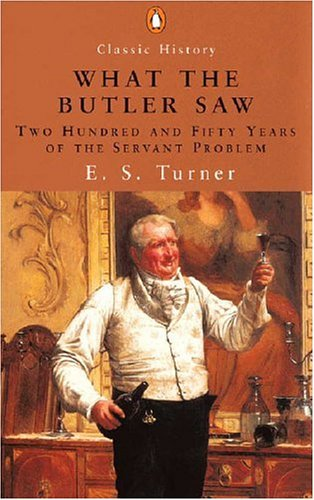 9780141390833: What the Butler Saw: Two Hundred And Fifty Years of the Servant Problem: 250 Years of the Servant Problem (Penguin Classic History S.)