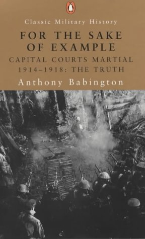 9780141391007: For the Sake of Example: Capital Courts-Martial 1914-1920 (Penguin Classic Military History)