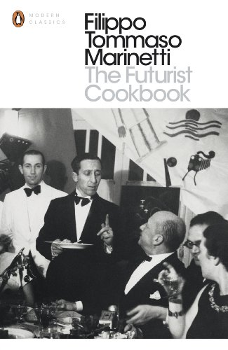 The Futurist Cookbook: Filippo Tommaso Marinetti,