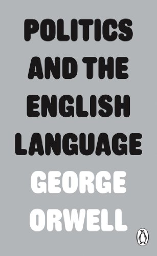 george orwell essays on english language The great enemy of clear language is insincerity - george orwell if rock legend bruce dickinson ever tells you that you need more cowbell, then you should listen similarly, when george.