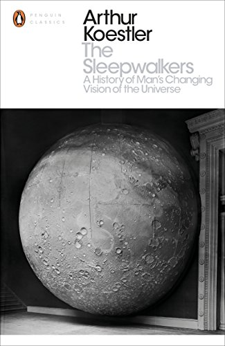 9780141394534: Penguin Modern Classics the Sleepwalkers: A History Of Man's Changing Vision Of The Universe