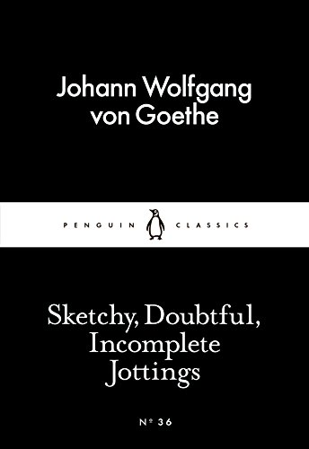 Sketchy, Doubtful, Incomplete Jottings (Paperback): Johann Wolfgang von