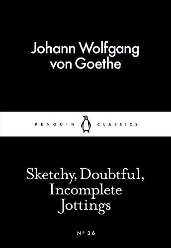 Sketchy, Doubtful, Incomplete Jottings (Paperback): Johann Wolfgang von