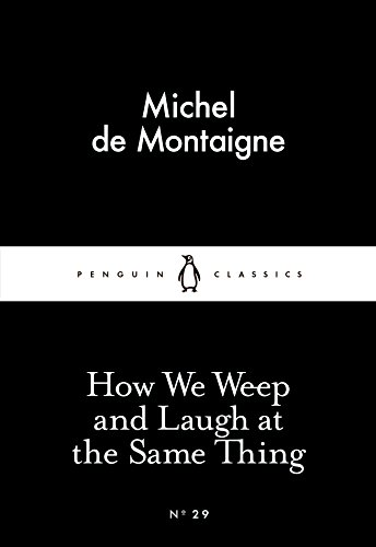 How We Weep and Laugh at the: Michel de Montaigne