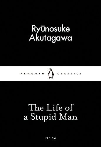 The Life of a Stupid Man (Paperback): Ryunosuke Akutagawa