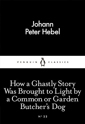 How a Ghastly Story Was Brought to: Johann Peter Hebel