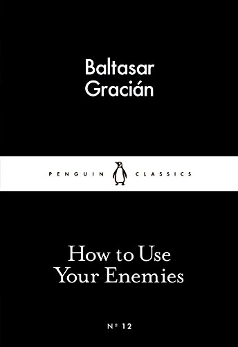 How to Use Your Enemies (Paperback): Baltasar Gracian