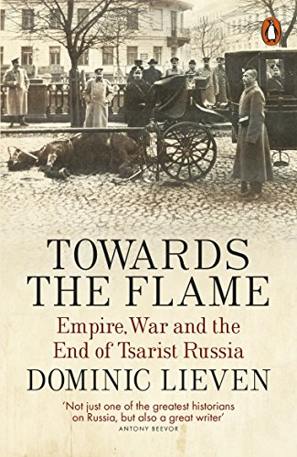 9780141399744: Towards the Flame: Empire, War and the End of Tsarist Russia