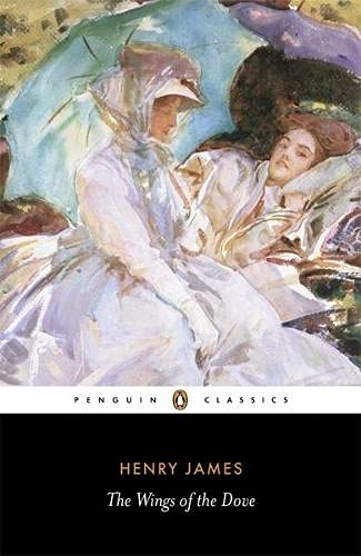 The Wings of the Dove (Penguin Classics): Henry James; Editor-Millicent Bell; Editor-Philip Horne