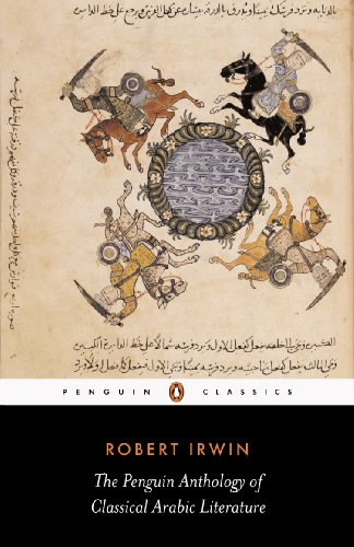 The Penguin Anthology of Classical Arabic Literature: Irwin, Robert (Author)