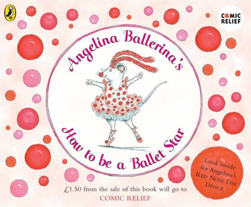 9780141500195: Angelina Ballerina's How to be A Ballet Star: (Comic Relief)