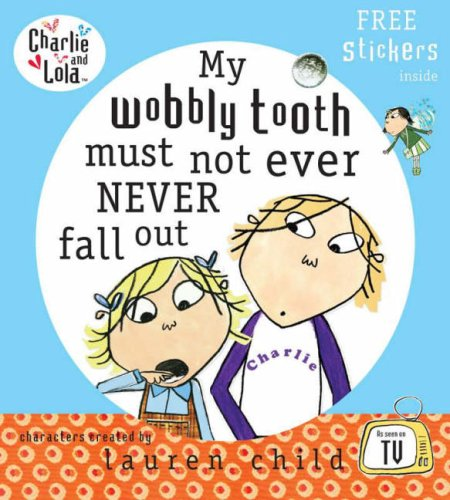 9780141500652: Charlie and Lola: My Wobbly Tooth Must Not ever Never Fall Out