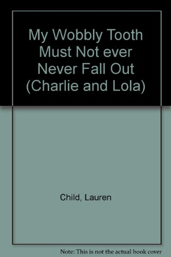 9780141501734: Charlie and Lola: My Wobbly Tooth Must Not ever Never Fall Out