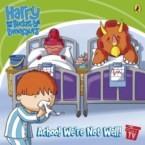 9780141501826: Harry and His Bucket Full of Dinosaurs: Achoo! We're Not Well!: Storybook (Harry & His Bucket Full of Dinosaurs)