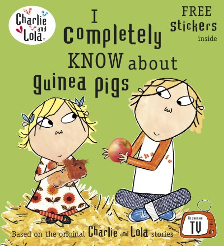 9780141502328: I Completely Know about Guinea Pigs. Characters Created by Lauren Child (Charlie and Lola)