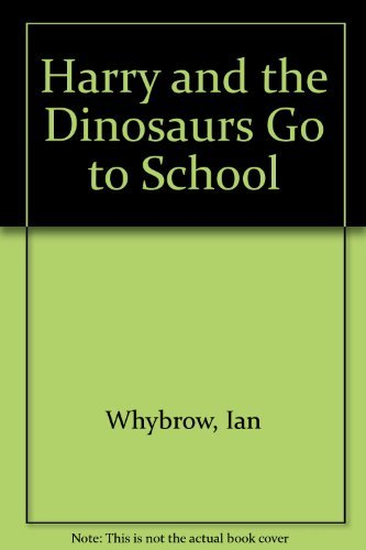 9780141502458: Harry and the Dinosaurs Go to School