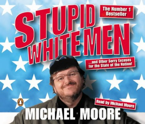 9780141804798: Stupid White Men: ...and Other Sorry Excuses for the State of the Nation