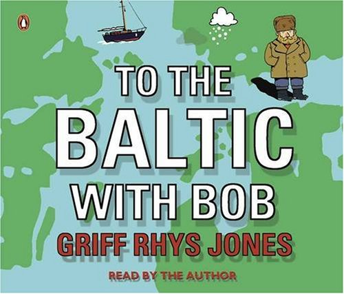 9780141805085: To The Baltic With Bob Unabridged Compact Disc