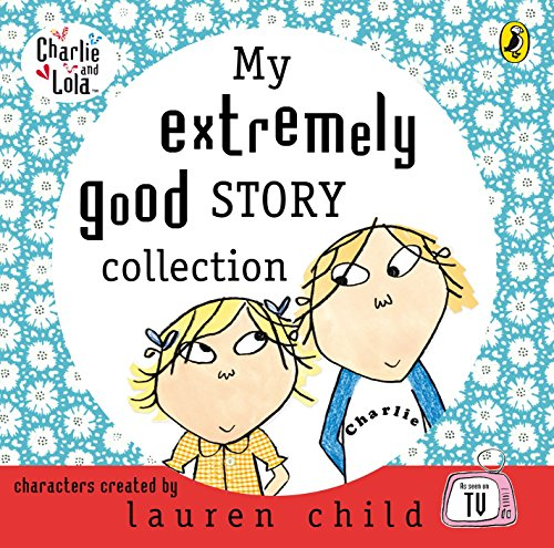 9780141808758: My Extremely Good Story Collection. Lauren Child, Tiger Aspect (Charlie and Lola)