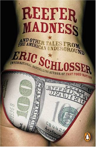 Reefer Madness: Sex, Drugs, and Cheap Labor in the American Black Market (014188729X) by Eric Schlosser