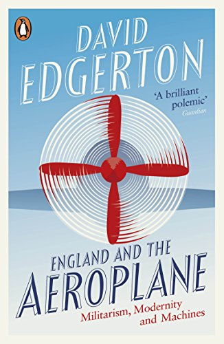 9780141975160: England and the Aeroplane: Militarism, Modernity and Machines