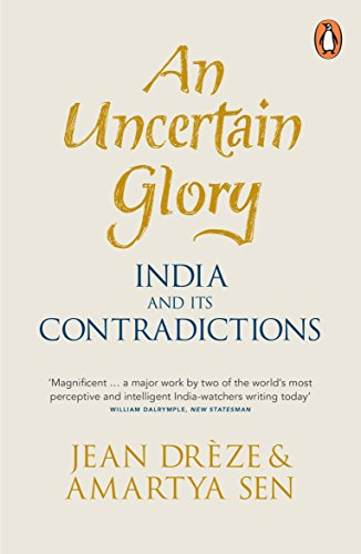An Uncertain Glory: India and its Contradictions: Jean Dreze, Amartya