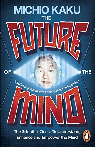 9780141975870: The Future of the Mind: The Scientific Quest to Understand, Enhance and Empower the Mind