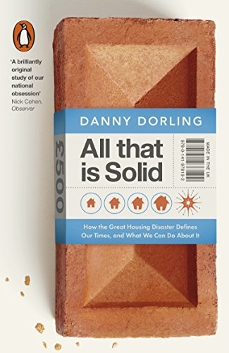 9780141978192: All That Is Solid: How the Great Housing Disaster Defines Our Times, and What We Can Do About It