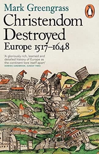 9780141978529: Christendom Destroyed: Europe 1517-1648