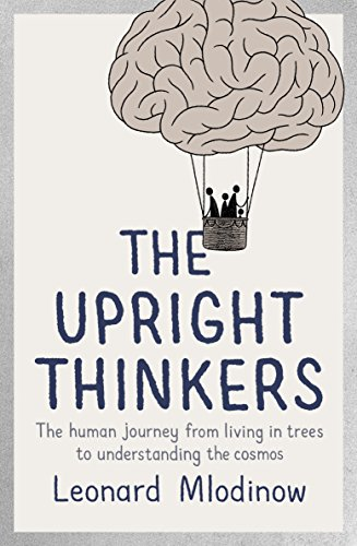 9780141980997: The Upright Thinkers: The Human Journey from Living in Trees to Understanding the Cosmos