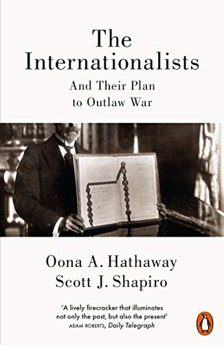 9780141981864: The Internationalists: And Their Plan to Outlaw War