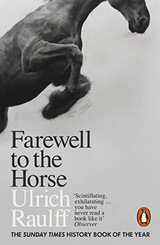 9780141983172: Farewell to the Horse: The Final Century of Our Relationship