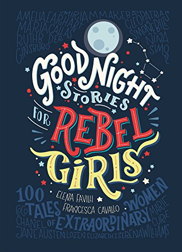 Good Night Stories for Rebel Girls: Favilli, Elena; Cavallo, Francesca