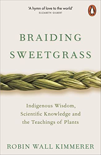9780141991955: BRAIDING SWEETGRASS INDIGENOUS WISDOM, SCIENTIFIC KNOWLEDGE AND THE TEACHINGS OF PLANTS /ANGLAIS