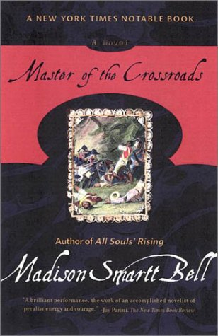 Master of the Crossroads: Bell, Madison Smartt