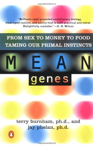 9780142000076: Mean Genes: From Sex to Money to Food Taming Our Primal Instincts